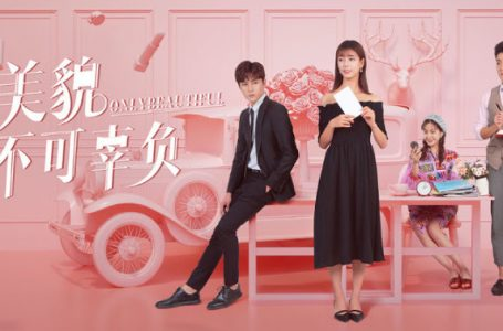 Only Beautiful Drama China (2019) : Sinopsis dan Review